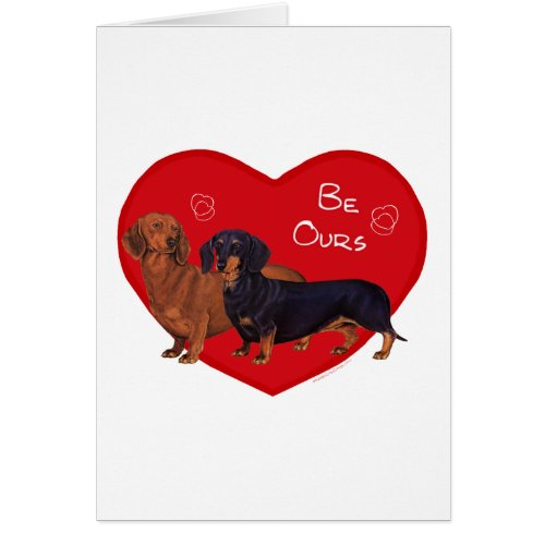 Dachshund Be Ours Valentine Greeting Card