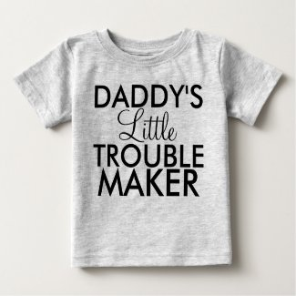 Daddy's Little Trouble Maker Baby T-Shirt