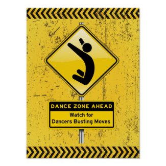 Dance Zone Ahead-Watch for Dancers Busting Moves! Posters