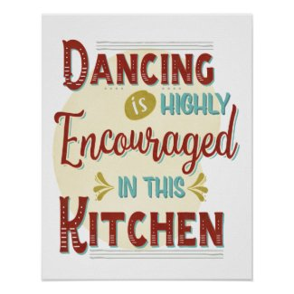 Dancing in Highly Encouraged in this Kitchen Poster
