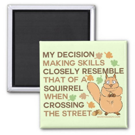 Decision Making Skills Squirrel Humor Magnet