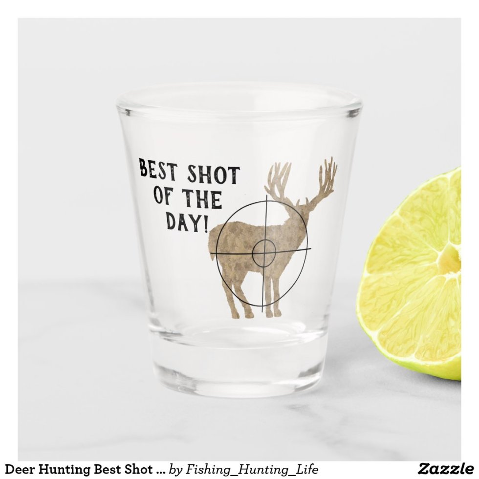 Deer Hunting Best Shot of the Day Shot Glass