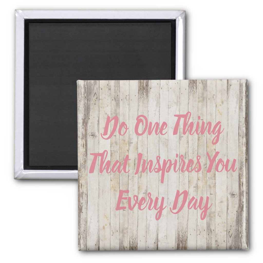 Do One Thing That Inspires You Every Day Magnet