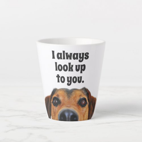 Dog Face I Always Look up to you Latte Mug