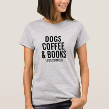 Dogs Coffee & Books Custom Text What You Love T-Shirt