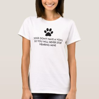 Dogs Don't Have a Voice T-Shirt