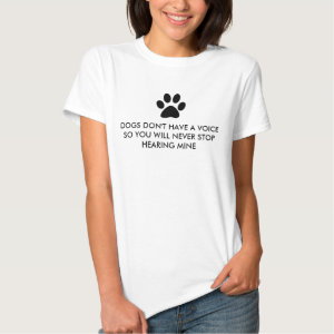 Dogs Don't Have a Voice Tee Shirts