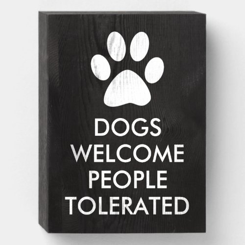 Dogs Welcome People Tolerated Typography   White Wooden Box Sign