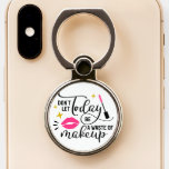 Don't Let Today Be Waste Makeup | Quote Typography Phone Ring Stand