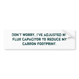 Don't worry, I've adjusted my flux capacitor to... Bumper Sticker