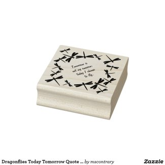 Dragonflies Today Tomorrow Quote Wood Art Stamp - Click through to purchase
