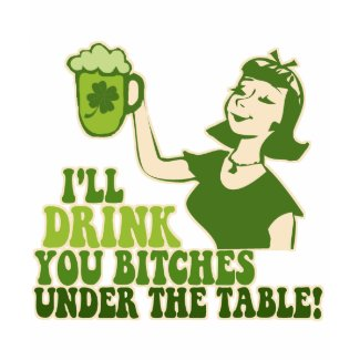 Drink You Bitches Under The Table shirt
