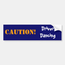 Driver Dancing, CAUTION! Bumper Sticker