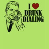 Funny T-Shirts & Gifts - I Love Drunk Dialing