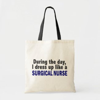 During The Day I Dress Up Like A Surgical Nurse Bag