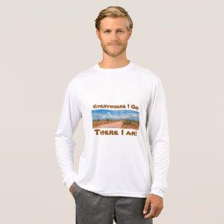 Everywhere I Go, There i am! T-Shirt