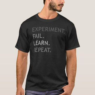 Experiment, fail, learn, repeat. T-Shirt