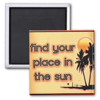 Find Your Place In The Sun Refrigerator Magnet