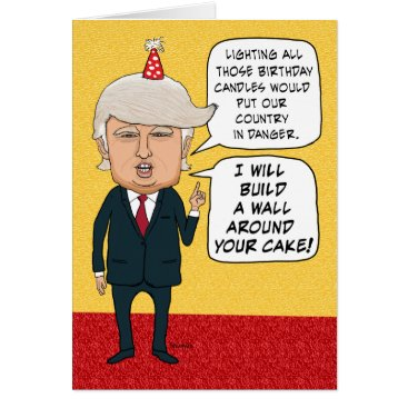 Funny Birthday: Donald Trump Builds a Cake Wall Card