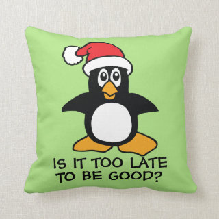 Funny Christmas Penguin Is it too late to be good Throw Pillow