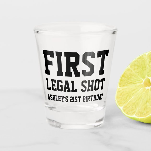 Funny First Legal Shot Script 21st Birthday Shot Glass Zazzle Com