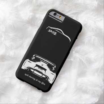 "Funny Nissan 370Z ""quit staring at my @ss"" Barely There iPhone 6 Case"