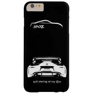 "Funny Nissan 370Z ""quit staring at my @ss"" Barely There iPhone 6 Plus Case"
