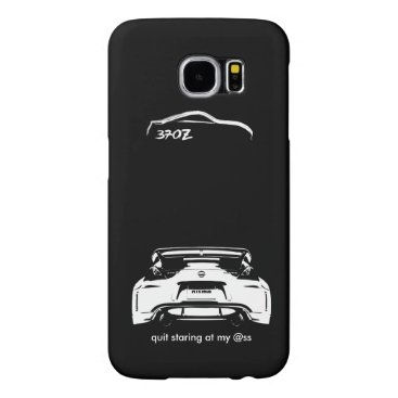 """Funny Nissan 370Z """"quit staring at my @ss"""" Samsung Galaxy S6 Case"""