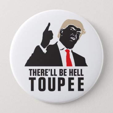 Funny There'll be hell toupee - Donald Trump 2016 Pinback Button