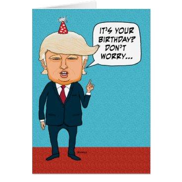 Funny Trump Won't Deport Old People Birthday Card