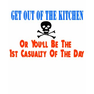 Get out of the kitchen or..... shirt