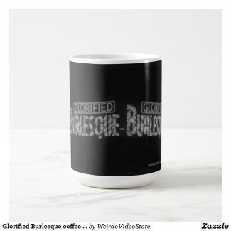 Glorified Burlesque coffee mug from Weirdo Video