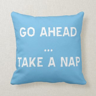 Go Ahead - Take A Nap Pillows