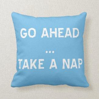 Go Ahead - Take A Nap Pillows