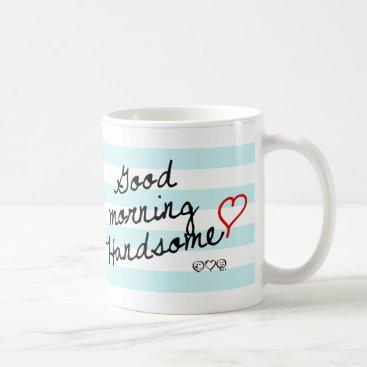 Good Morning Handsome with Aqua Blue Stripes Coffee Mug