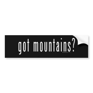 got mountains? bumper stickers