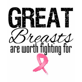 GREAT BREASTS are Worth Fighting For shirt