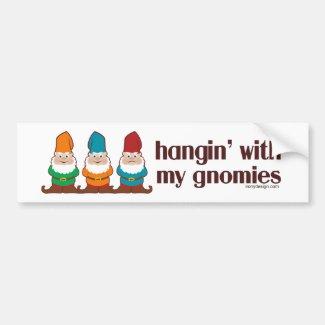 Hangin' With My Gnomies Bumper Sticker