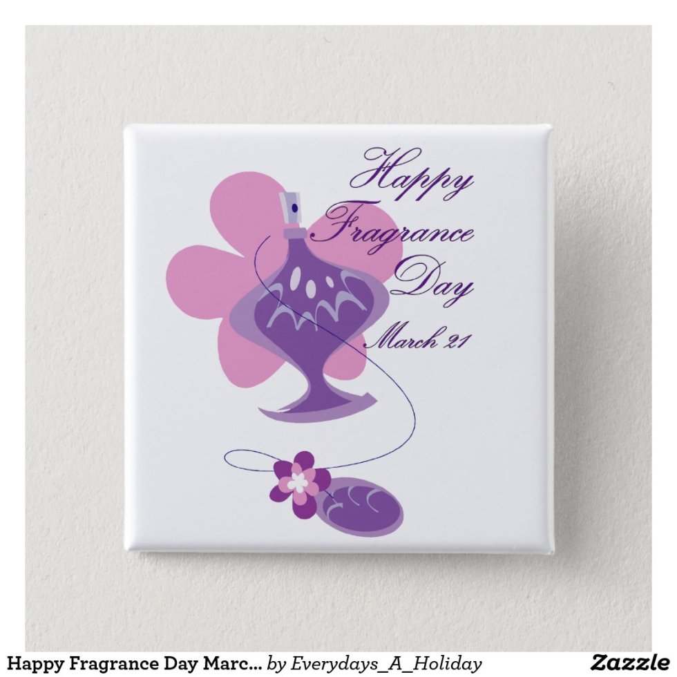 Happy Fragrance Day March 21 Pinback Button