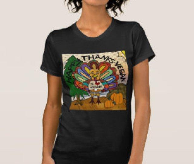 Happy Thanks Vegan Thanksgiving Turkey T Shirt