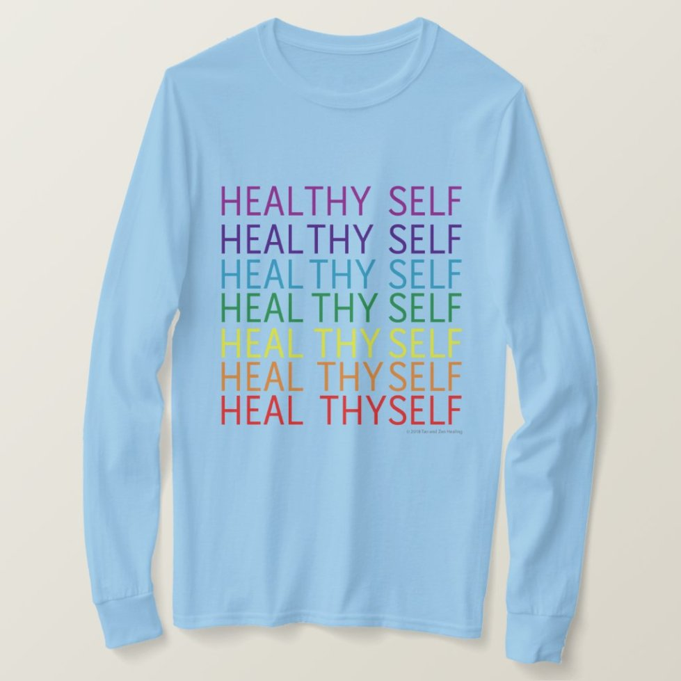 Heal Thyself - Healthy Self T-Shirt