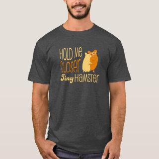 Hold Me Closer Tiny Hamster T-Shirt