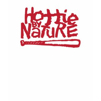 Hottie By Nature shirt