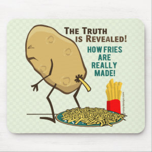 How Fries Are Really Made Mouse Pad