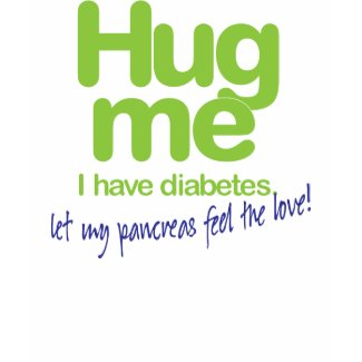 Hug Me! I have diabetes! shirt