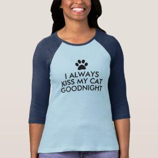 I Always Kiss My Cat Goodnight Black Paw Print T-Shirt
