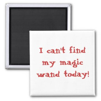 I can't find my magic wand today! refrigerator magnet