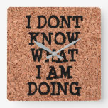 """""""I Don't Know What I'm Doing"""" on Cork Board Square Wall Clock"""