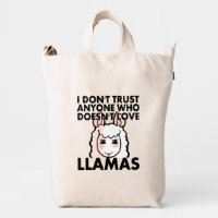 I Don't Trust Anyone Who Doesn't Love Llamas Duck Bag