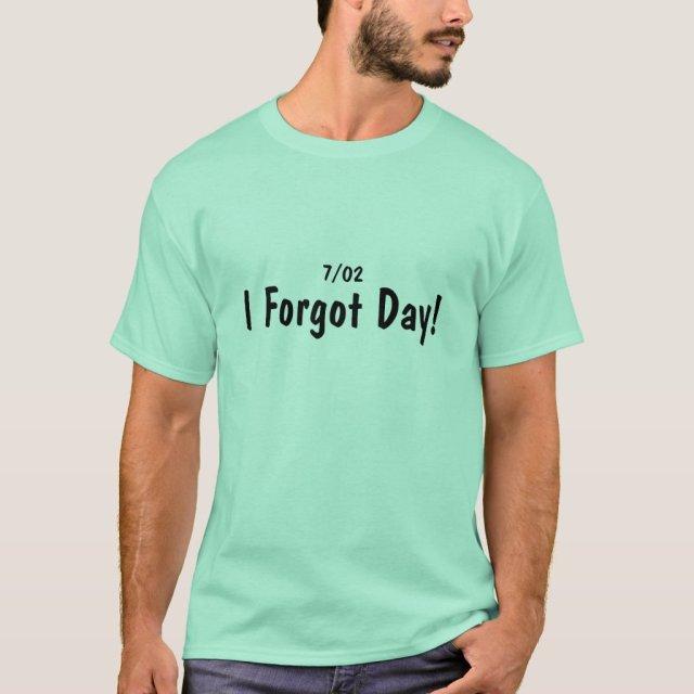 I Forgot Day - T-Shirt